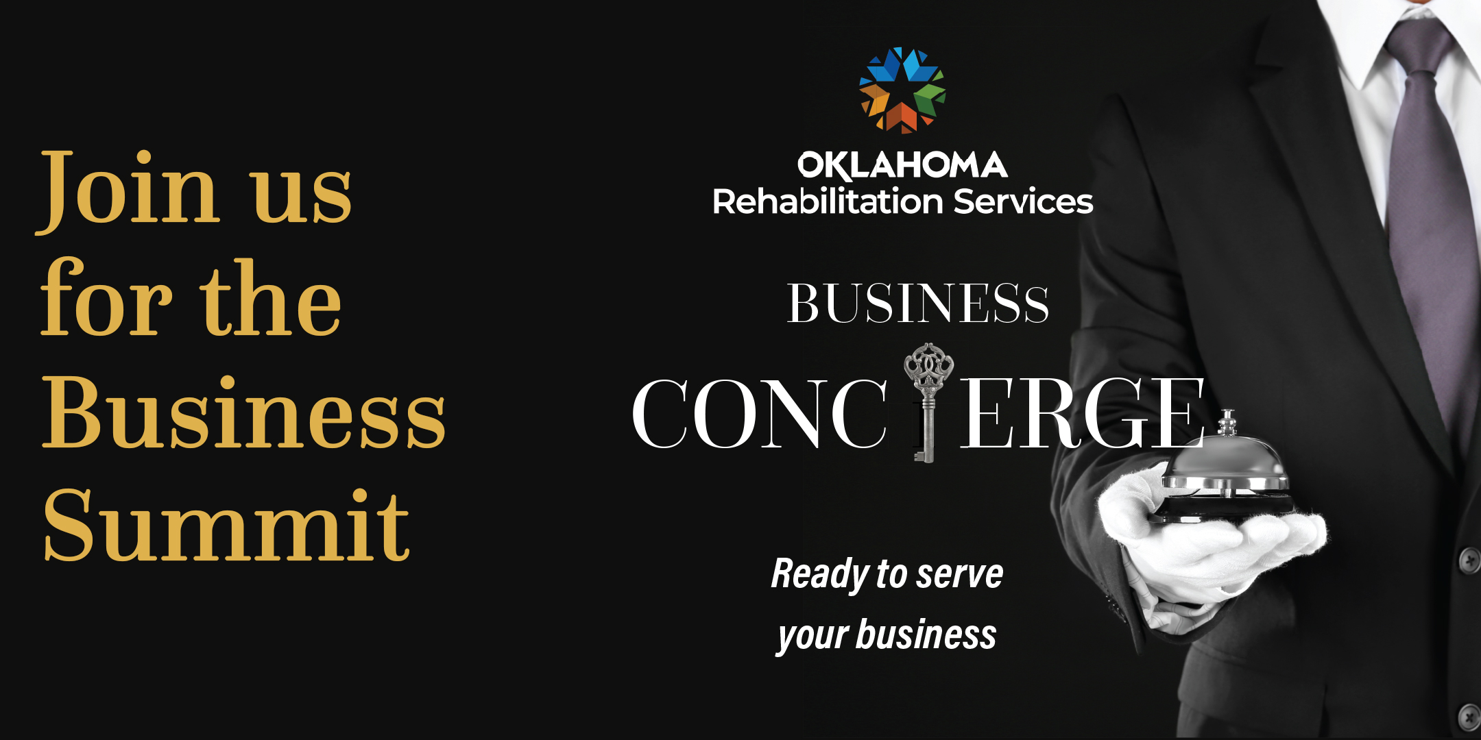 Join us for the Business Summit. Oklahoma Department of Rehabilitation Services  logo. Business Concierge, Ready to serve your business. Image of a man in a suit and white gloves holding a service bell.
