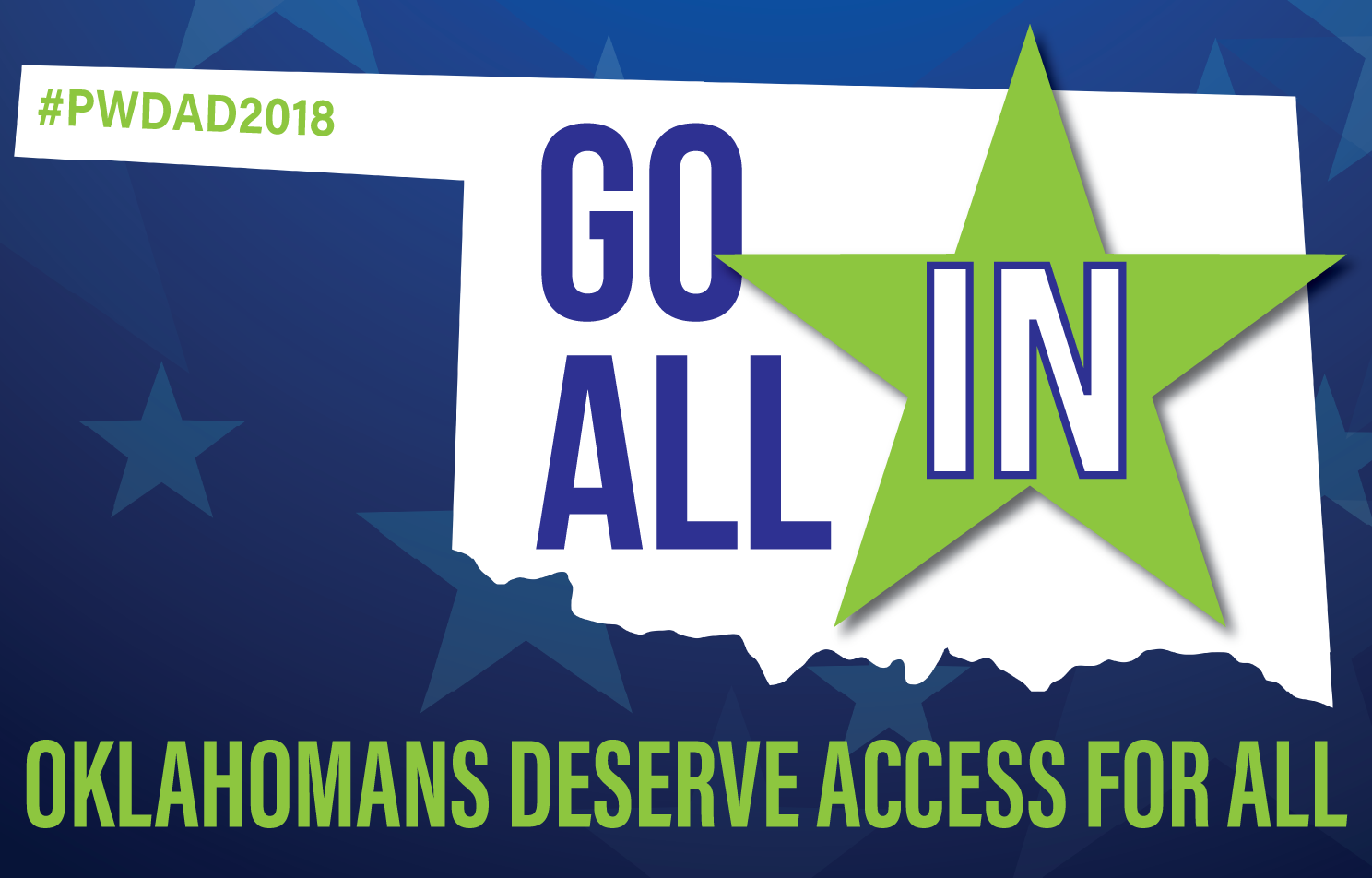 "2018 Awareness Day logo. An outline of Oklahoma on top of blue field of stars. ""Go All in"" is inside the outline of Oklahoma. Oklahomans deserve Access for All."