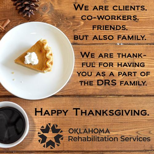 We are clients,  co-workers, friends, but also family.  We are thankful for having you as a part of the DRS family.  Happy Thanksgiving. Background image of a wooden table with pumpkin pie and cup of coffee.  DRS logo.